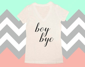 Boy Bye Shirt, Boy Bye, I Tell Him Boy Bye, Womens Shirts, V-Neck, Gift For Her, Graphic Tee, Funny Shirts For Women, Tops & Tees