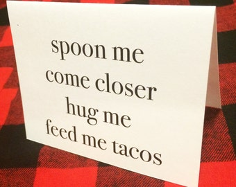 Spoon me come closer hug me feed me tacos card