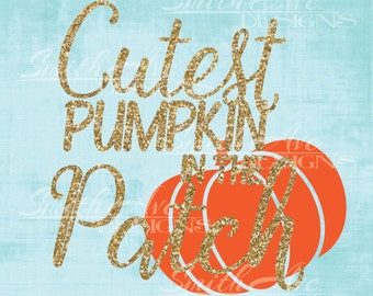 Cutest Pumpkin in the Patch, Halloween SVG File, Thanksgiving Quote Cut File, Silhouette or Cricut File, Vinyl Cut File, Onesie cut file