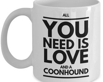 Unique Coffee Mug - All You Need Is Love And A Coonhound - Amazing Present Idea, Great Quality Ceramic Cups For Coffee, Tea, Milk -11oz