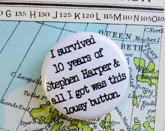 I survived 10 years of Stephen Harper and all I got was this lousy button-1 Inch Pinback Button