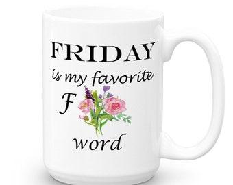 Coffee Mug - Friday is My Favorite F Word Coffee Mug - Gift for Her - Printed Mug - Quote Mug - Double Sided - Funny Coffee Mugs