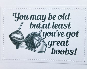 Hilarious optimistic birthday card. You may be old but...