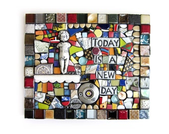 Today Is A New Day. (Handmade Original Mixed Media Mosaic Assemblage Wall Art by Shawn DuBois)