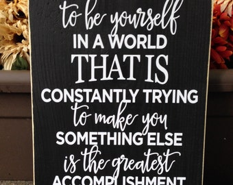 To be yourself in a world that is constantly trying to make you something else, Emerson quote, inspirational sign,  - Style# HM92