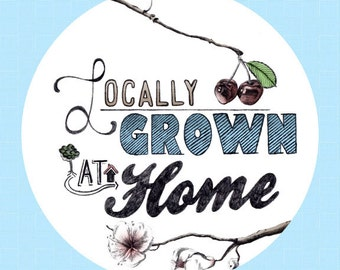Locally Grown at Home Print