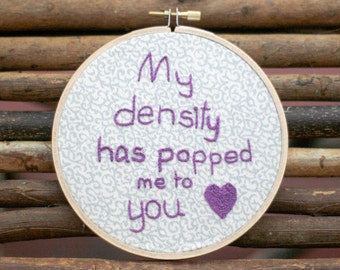 My density has popped me to you embroidery