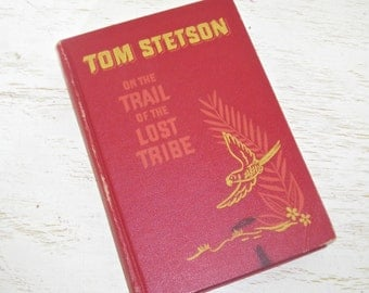 Tom Stetson on the Trail of the Lost Tribe - vintage red book - John Henry Cutler 1948 - illustrated by Ursula Koering - outdoor adventure