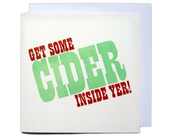 Letterpress Typeset Greetings Card - Get Some Cider Inside Yer!