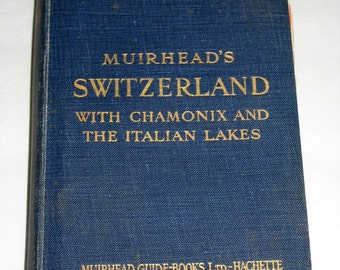 Vintage (1930) Muirhead's Blue Guide to Switzerland with Chamonix and the Italian Lakes -   with Maps, etc.