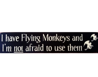 I have flying monkeys and I'm not afraid to use them primitive sign