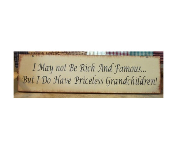 I may not be rich and famous but I do have priceless grandchildren primitive wood sign