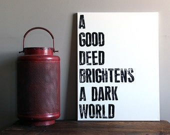 A Good Deed Brightens a Dark World - Motivational Quote on Canvas - 18x24 Sign