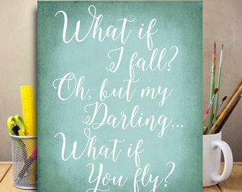 Inspirational print What if i fall oh my darling what if you fly Erin Hanson Inspirational Quote Gift for girls Motivational Sign graduation