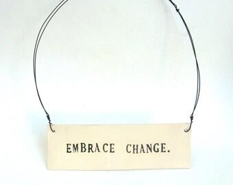 embrace change   ...   hanging porcelain sign