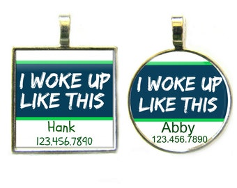 I Woke Up Like This Personalized Dog ID Pet Tag Custom Pet Tag You Choose Tag Size & Colors