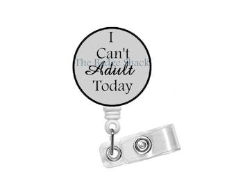 I Can't Adult Today Badge Holder - Funny  Badge Reel - Humorous Badge Reel - Nursing Badge - Teacher Badge Reel - Male Badge - Gift for Him