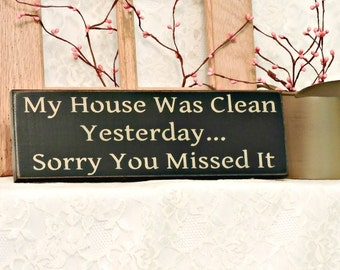 My House Was Clean Yesterday Sorry You Missed It - Primitive Country Painted Wall Sign, Funny Home Sign, primitive decor,  ready to ship