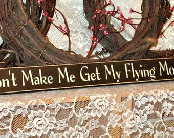 Don't Make Me Get My Flying Monkeys - Primitive Country Painted Wood Sign, Shelf Sitter Sign, Wizard of Oz, Fall Decor, Available in 3 Sizes