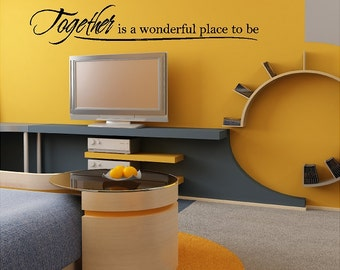 Together Is A Wonderful Place To Be.....Home Wall Decal Removable Family Wall Sticker Lettering