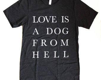 Love Is a Dog From Hell UNISEX/MENS T-Shirt  -  Available in S M L XL and three shirt colors -  charles bukowski