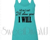 Running Fitness Workout Tank Top Tell Me I Can't I'll Show You I Will