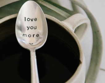 Love You More - Hand Stamped Vintage Coffee Spoon for your Coffee Lovin' Lover