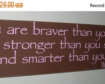 ON SALE TODAY Winnie the Pooh Wood Sign You Are Braver Than You Believe ..... You Pick Colors  Inspirational Quote
