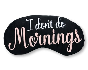 I Don't Do Mornings Sleep Mask Adulting Eye Mask Embroidered in Pink and White