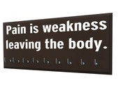 Running Medals holder Rack , medals hanger, Pain is weakness leaving the body, perfect display for all races 5k, 10K, half and full marathon
