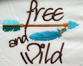 Free and wild with arrow embroidery design - 4, 5, 6  inches - pillow design or Baby T shirt design