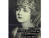 Card #17 - All I Ask Is That You Treat Me No Differently Than You Would The Queen - Blank Inside Greeting