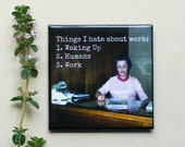 Magnet #106 - Vintage Woman - Things I Hate About Work: 1.Waking Up 2.Humans 3.Work - Funny