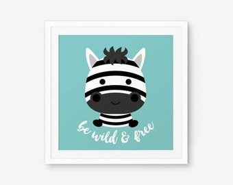 SALE 20% OFF Be wild and free Zebra Square Print, Nursery Art, Nursery decor, Baby Cute Animal Wall Art, Children Animal Art, Kids Room Deco