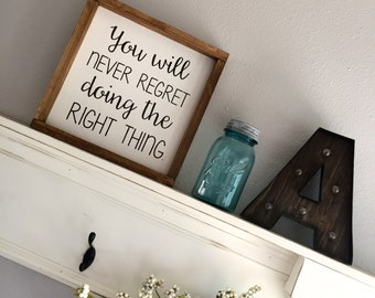Wood Sign - You Will Never Regret Doing the Right Thing - Framed Wood Sign - Table Top Sign - Farmhouse Sign - Home Decor - Gift - Choose