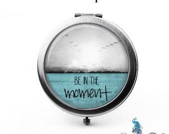 Compact Mirror Inspirational Saying Be In The Moment Birds Flying Over Water Teal Gray Pocket Mirror Cosmetic Mirror  Purse Mirror