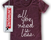 All You Need is Less Women's T-Shirt