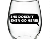 She Doesn't Even Go Here! Mean Girls Quote Stemless Wine Glass