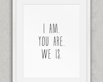 "Grammar Wall Art Poster, ""I am. You are. We is."" Print, Back to school, Black and White, Nordic Wall Art, Love Word Art, Funny Printable Art"