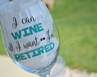 Personalized Wine Glasses - 20 oz. - Retirement - I Can Wine All I Want