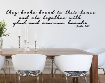 They Broke Bread In Their Homes and Ate Together With Glad and Sincere Hearts. Acts 2:46  Bible Verse Custom Vinyl Wall Decal.