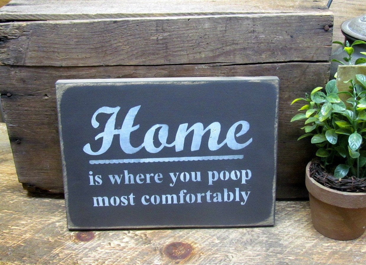 Bathroom decor home is where you poop funny wood sign funny for Funny home decor