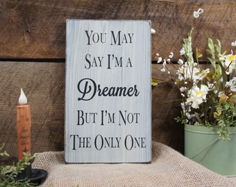 You May Say I'm a Dreamer But I'm Not the Only One. Don't we all have dreams? Motivational Sign Rustis Style Sign designed with class