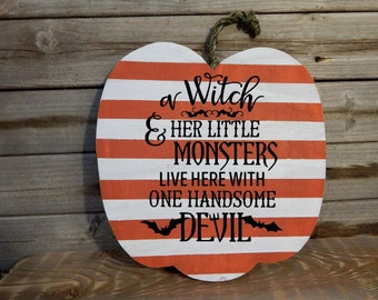 A Witch and her little Monsters live here with one handsome Devil ...Halloween wood pumpkin - Halloween decor
