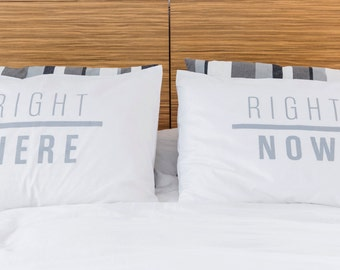 Right Here Right Now - Inspirational pillowcases - Hand Printed in Colombia - 100% Cotton - Modern Bedding - Set of 2 Standard size