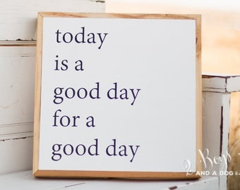 Today is a Good Day for a Good Day - Wood Sign -  Good Day Quotes - Handmade Signs for home - wooden signs - Today is a Good Day