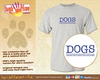 Dog T-Shirt - Because Dogs Are Better Than Most People