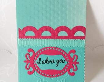 Hand made cards: I adore you - vibrant turquoise and fuchsia - embossed - hand stamped - Wcards