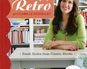 Simply Retro with Camille Roskelley Quilting Book 10914 C & T Publishing