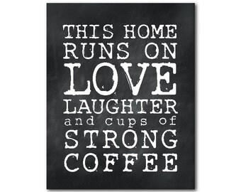 Kitchen Wall Art - This home runs on love laughter and really strong coffee - Typography print - kitchen decor - room decor